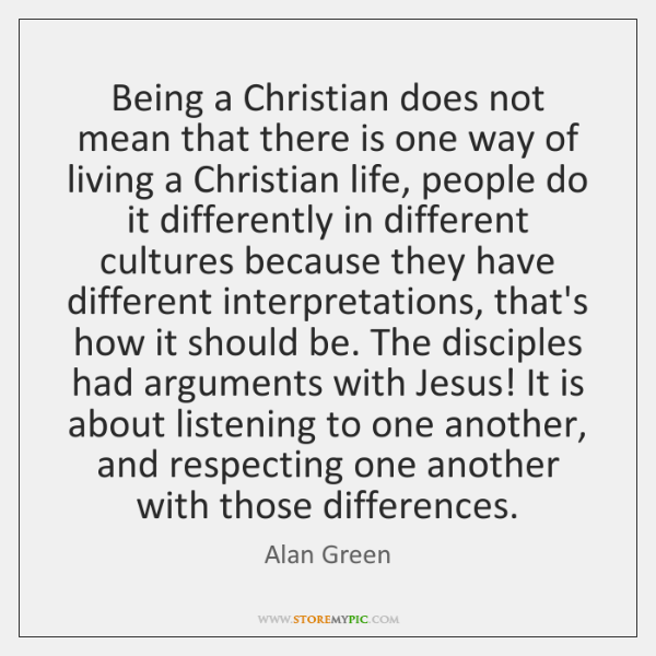 Being a Christian does not mean that there is one way of ...