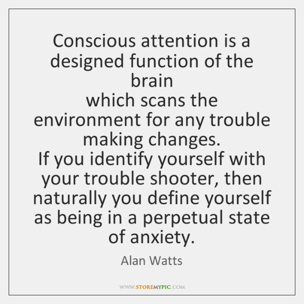 Conscious attention is a designed function of the brain   which scans the ...