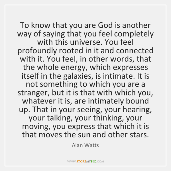 To know that you are God is another way of saying that ...