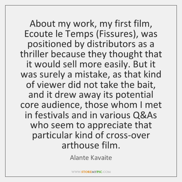 About my work, my first film, Ecoute le Temps (Fissures), was positioned ...