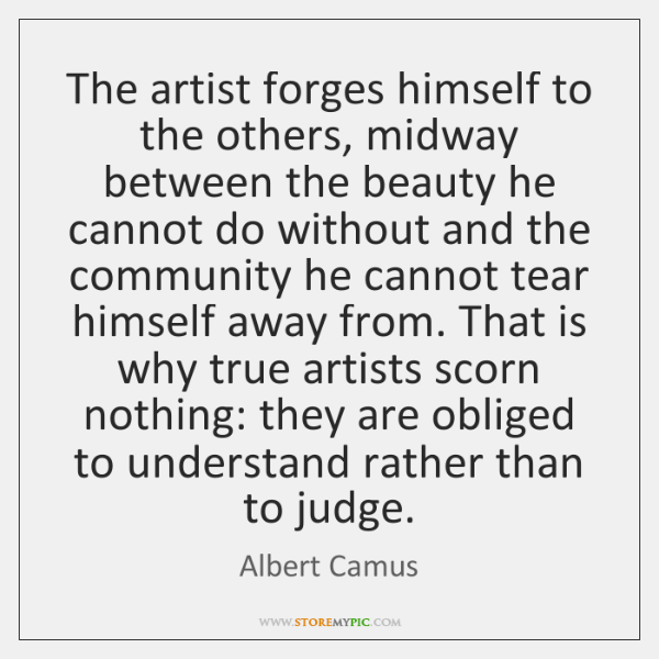 The artist forges himself to the others, midway between the beauty he ...