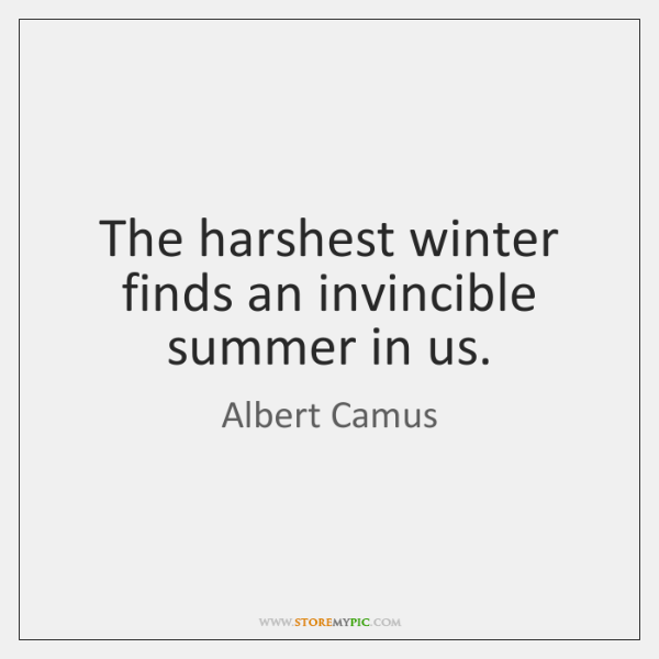 The harshest winter finds an invincible summer in us.
