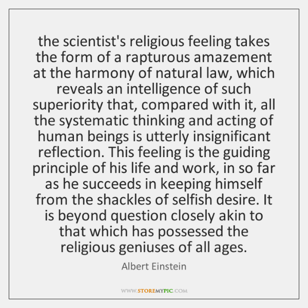 the scientist's religious feeling takes the form of a rapturous amazement at ...