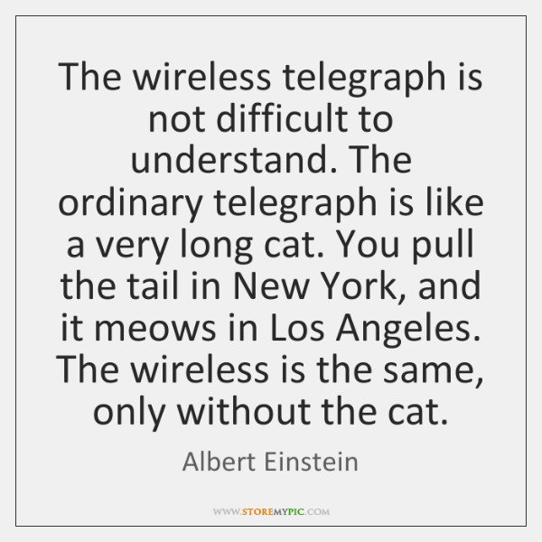 The wireless telegraph is not difficult to understand. The ordinary telegraph is ...