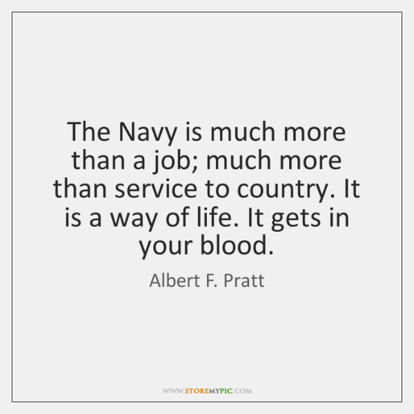The Navy is much more than a job; much more than service ...