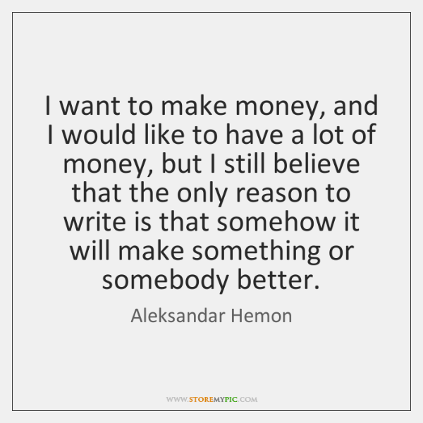 I want to make money, and I would like to have a ...