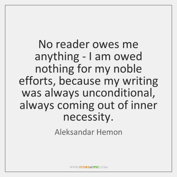 No reader owes me anything - I am owed nothing for my ...