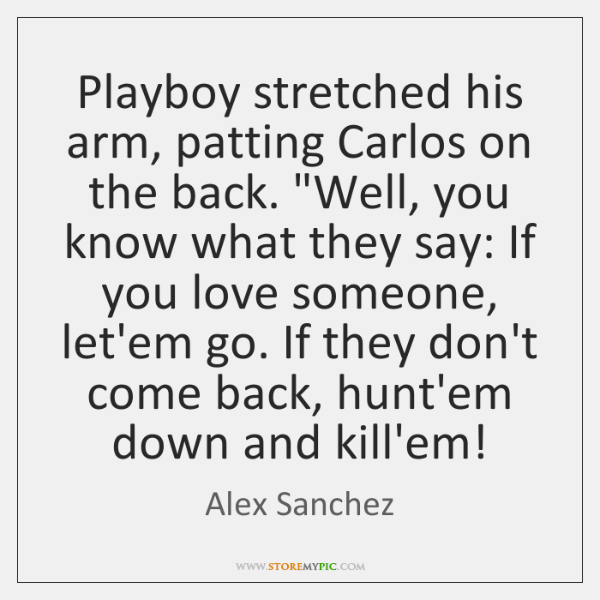 "Playboy stretched his arm, patting Carlos on the back. ""Well, you know ..."
