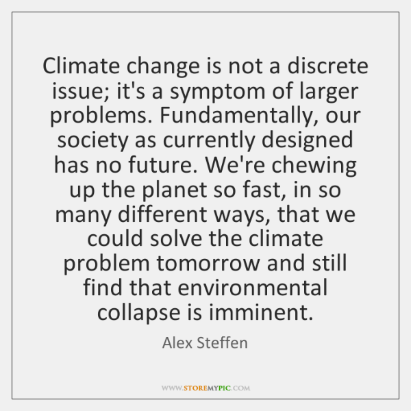 Climate change is not a discrete issue; it's a symptom of larger ...