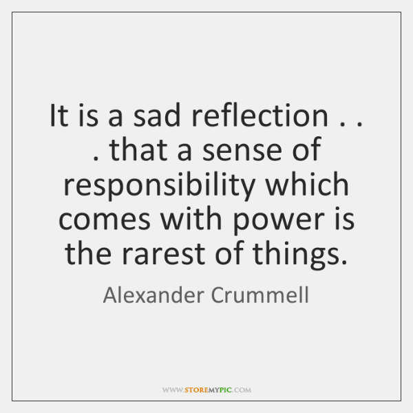 It is a sad reflection . . . that a sense of responsibility which comes ...