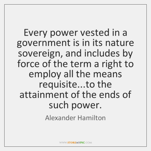Every power vested in a government is in its nature sovereign, and ...