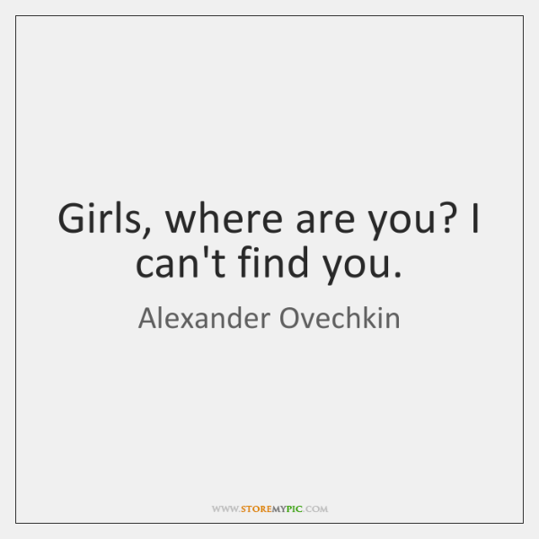 Girls, where are you? I can't find you.