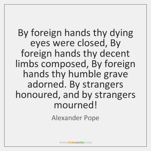 By foreign hands thy dying eyes were closed, By foreign hands thy ...