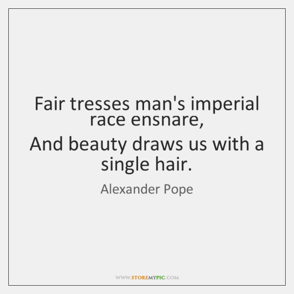 Fair tresses man's imperial race ensnare,   And beauty draws us with a ...