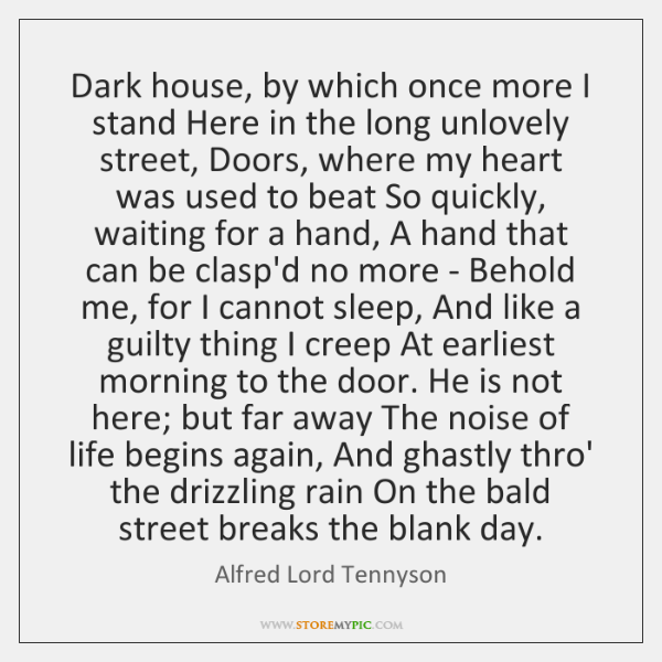 Dark house, by which once more I stand Here in the long ...