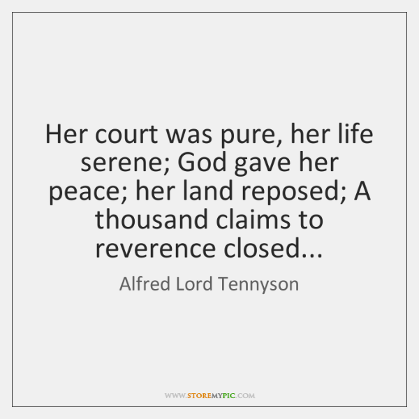 Her court was pure, her life serene; God gave her peace; her ...