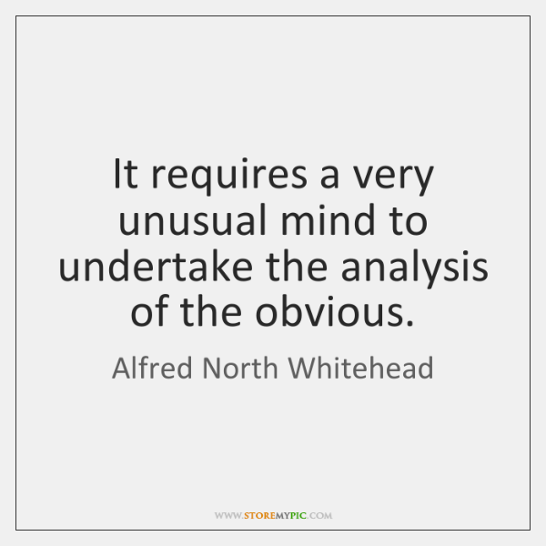 It requires a very unusual mind to undertake the analysis of the ...