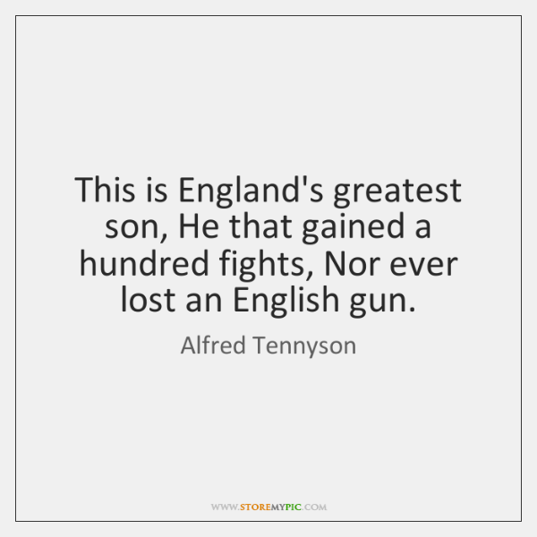 This is England's greatest son, He that gained a hundred fights, Nor ...