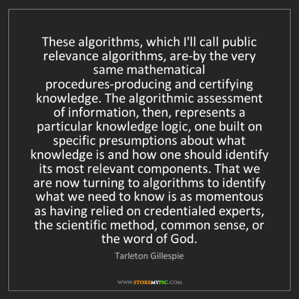 Tarleton Gillespie: These algorithms, which I'll call public relevance algorithms,...