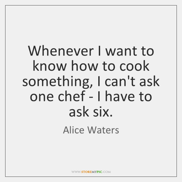 Whenever I want to know how to cook something, I can't ask ...