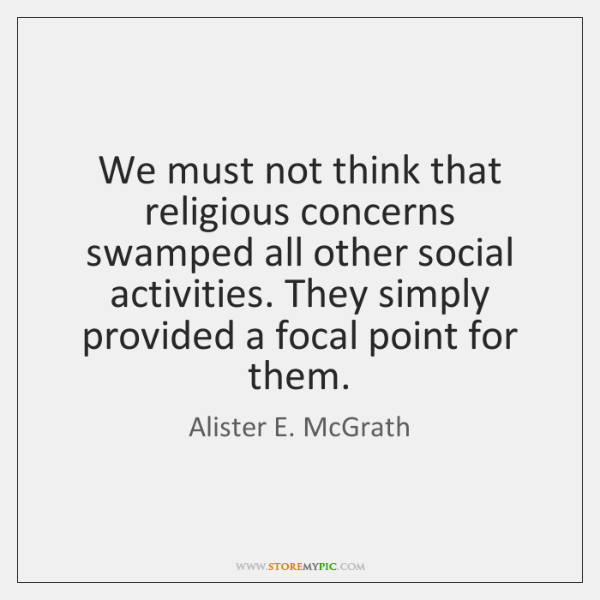 We must not think that religious concerns swamped all other social activities. ...