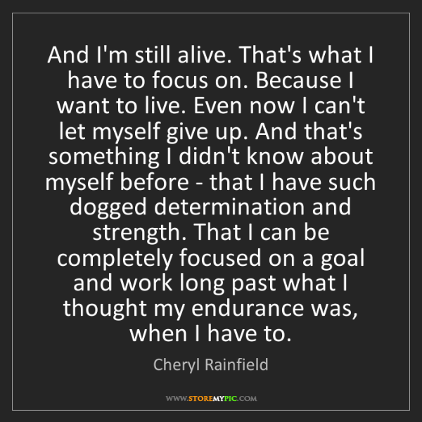 Cheryl Rainfield: And I'm still alive. That's what I have to focus on....