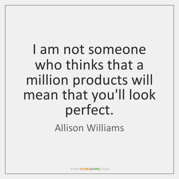 I am not someone who thinks that a million products will mean ...