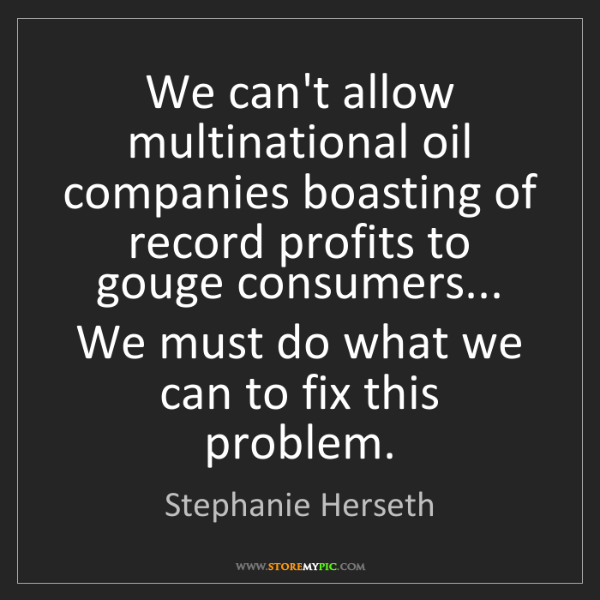 Stephanie Herseth: We can't allow multinational oil companies boasting of...