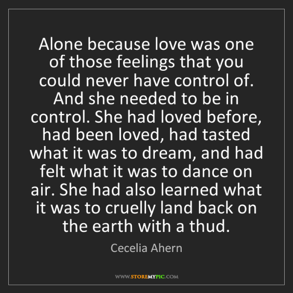 Cecelia Ahern: Alone because love was one of those feelings that you...