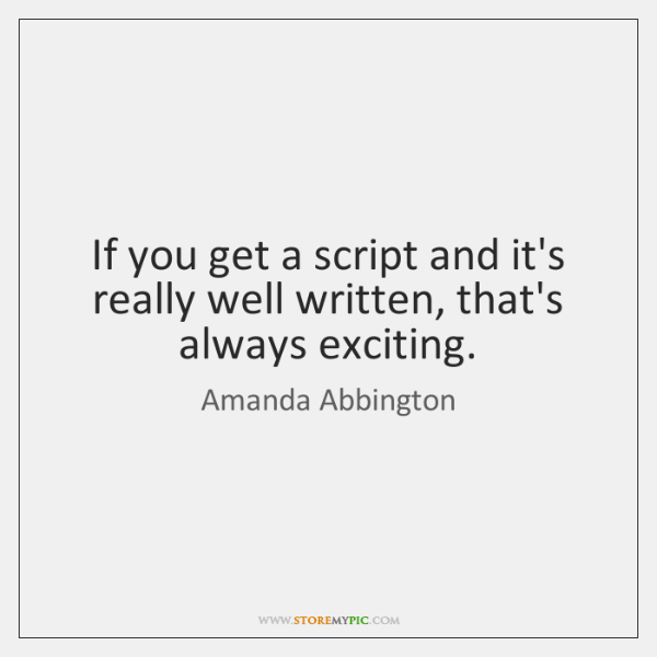 If you get a script and it's really well written, that's always ...