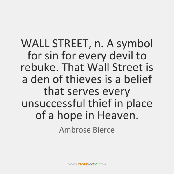 WALL STREET, n. A symbol for sin for every devil to rebuke. ...