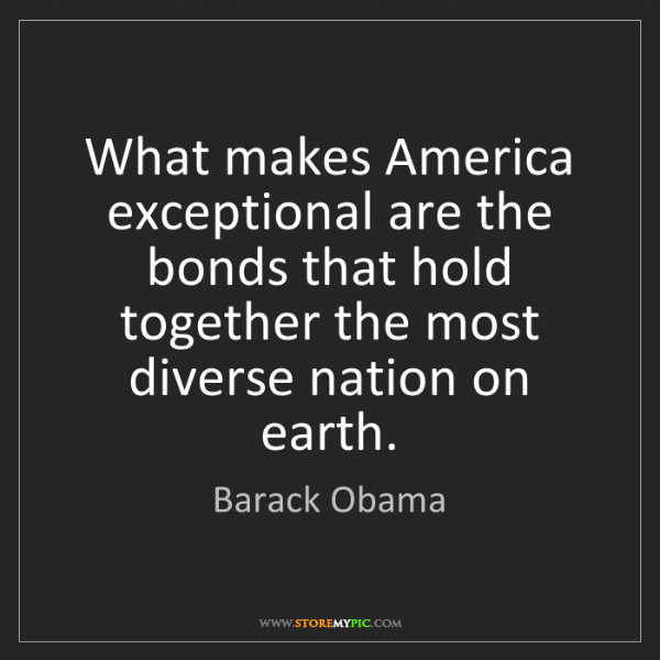 Barack Obama: What makes America exceptional are the bonds that hold...