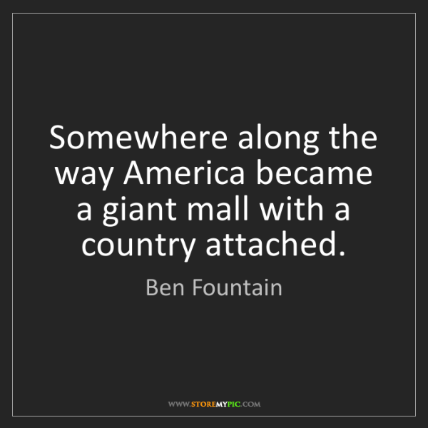 Ben Fountain: Somewhere along the way America became a giant mall with...