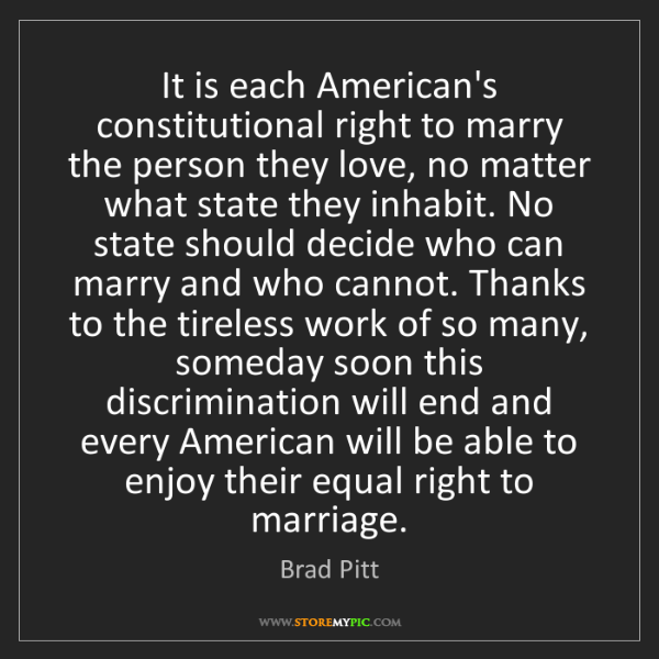 Brad Pitt: It is each American's constitutional right to marry the...