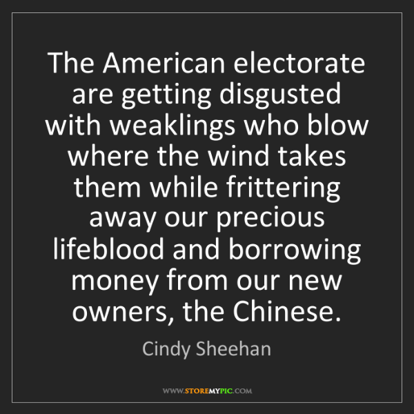Cindy Sheehan: The American electorate are getting disgusted with weaklings...