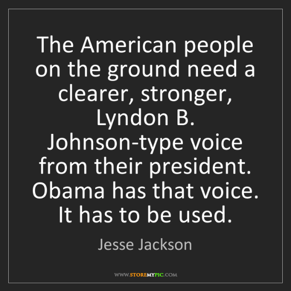 Jesse Jackson: The American people on the ground need a clearer, stronger,...