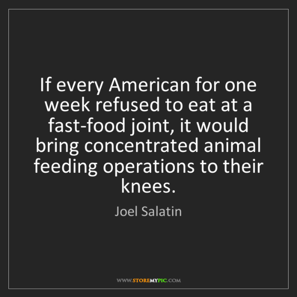 Joel Salatin: If every American for one week refused to eat at a fast-food...