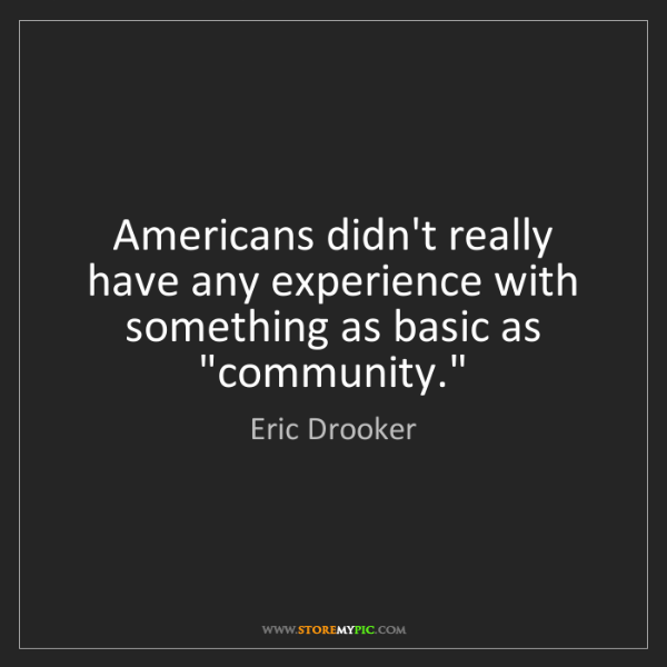 Eric Drooker: Americans didn't really have any experience with something...