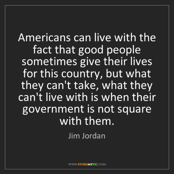 Jim Jordan: Americans can live with the fact that good people sometimes...