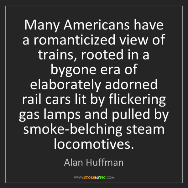 Alan Huffman: Many Americans have a romanticized view of trains, rooted...