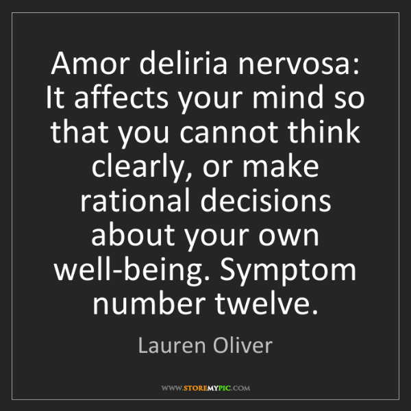 Lauren Oliver: Amor deliria nervosa: It affects your mind so that you...