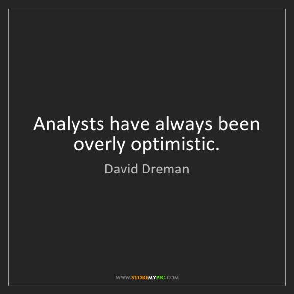 David Dreman: Analysts have always been overly optimistic.