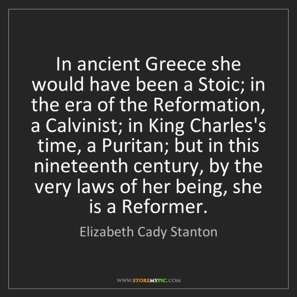Elizabeth Cady Stanton: In ancient Greece she would have been a Stoic; in the...