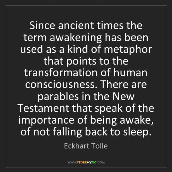 Eckhart Tolle: Since ancient times the term awakening has been used...