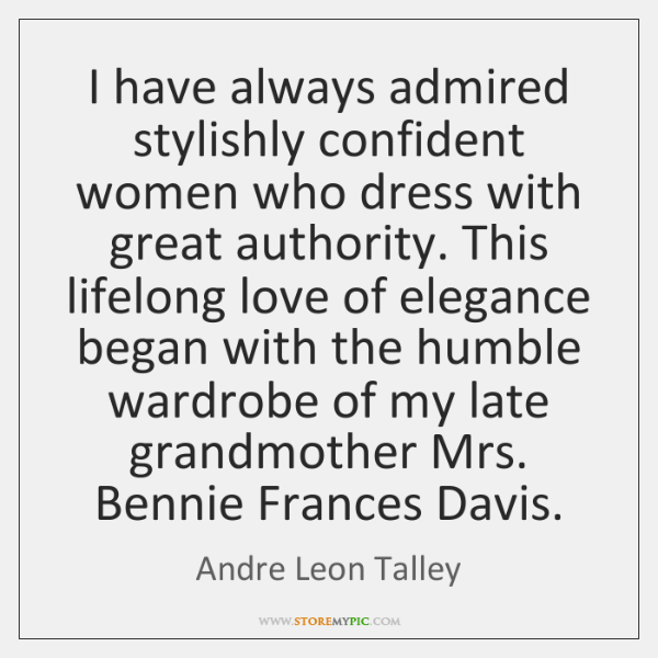 I have always admired stylishly confident women who dress with great authority. ...