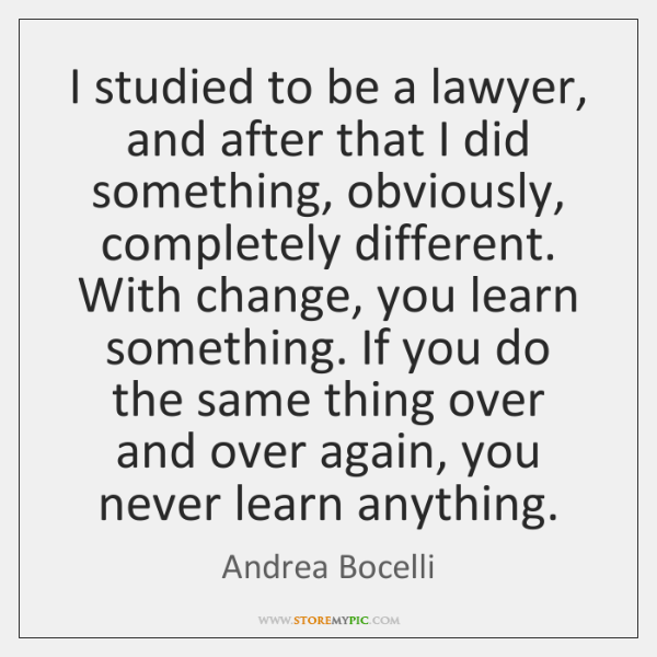 I studied to be a lawyer, and after that I did something, ...