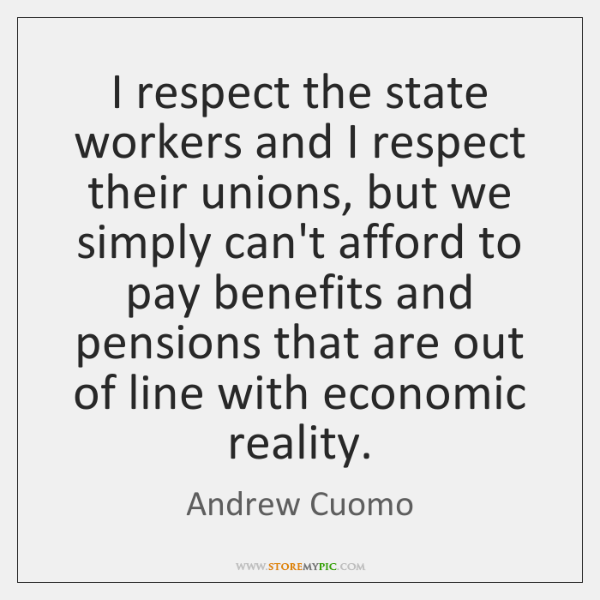 I respect the state workers and I respect their unions, but we ...