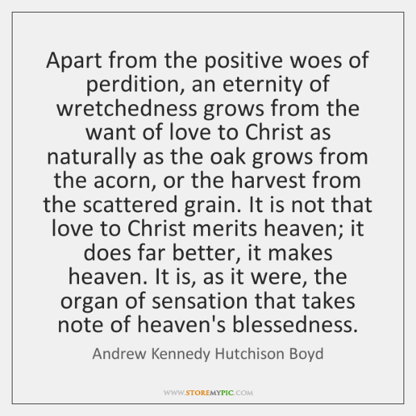 Apart from the positive woes of perdition, an eternity of wretchedness grows ...