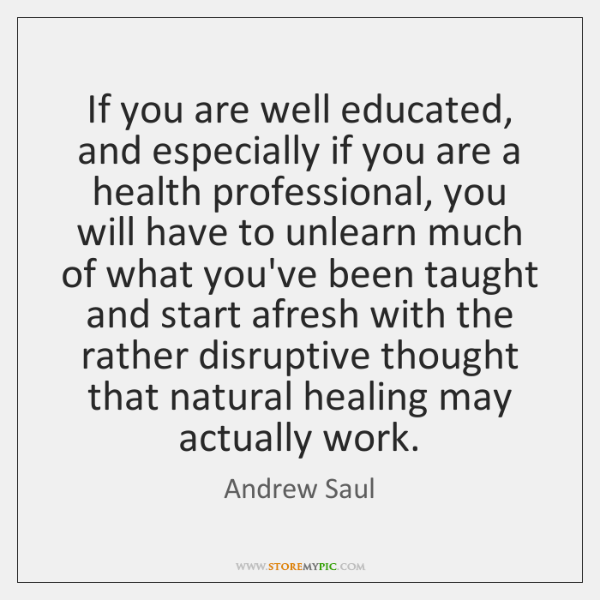 If you are well educated, and especially if you are a health ...