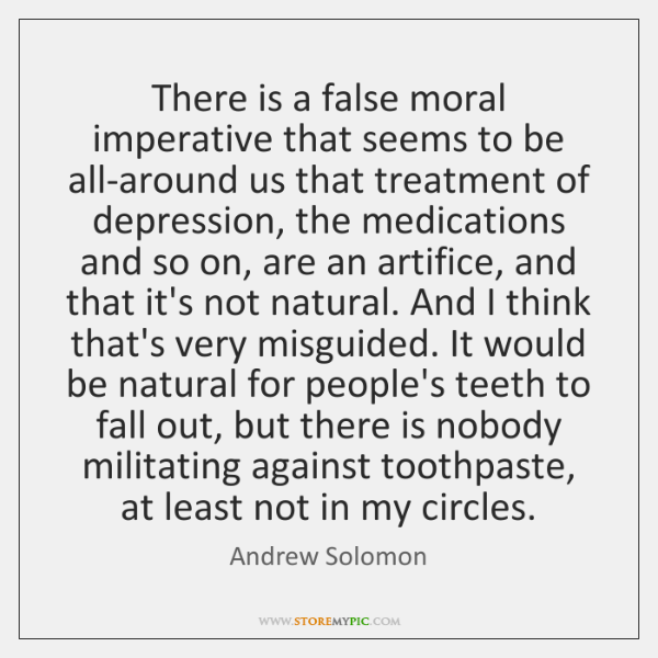 There is a false moral imperative that seems to be all-around us ...